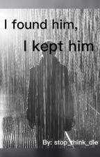 I found him, I kept him (gay short story) by Stop_think_die