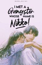 I Met A Gangster Whose Name Is Nikko by Momo_Ayren