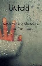 Untold: Supplementary Stories to Tea For Two by swstromberg