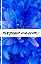 Dangerous and Deadly by Bulletproof88