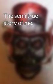 The semi true story of me. by Tonka3262