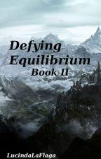 Defying Equilibrium: Book II by lucindalaflaga