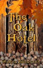 The Oak Hotel - Watty Awards 2013 Finalist by walterklimczak