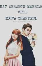 That Arrange Marriage With [EXO's Chanyeol] by babyMyeonKai