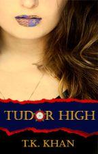 Tudor High (On Hold) by TK_Khan