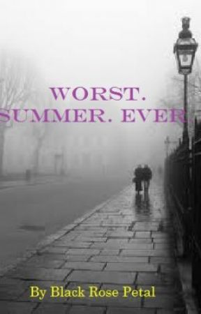 Worst. Summer. Ever. by BlackRosePetal