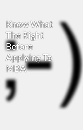 Know What The Right Before Applying To MBA by cispune