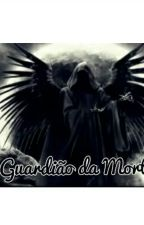 O Guardião Da Morte by Menina_de_fandoms