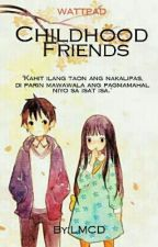 Childhood Friend (COMPLETE) by LanderMilesDellomes