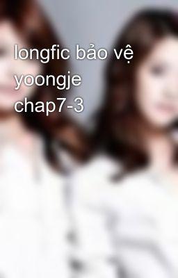 Đọc truyện longfic bảo vệ yoongje chap7-3