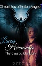 The Chronicles of the Fallen Angels 'Lucas Hermania' The Caustic Cherubim (Book 1) by rhodselda-vergo