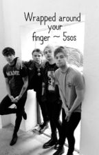 Wrapped around your finger ~ 5sos by lukeycutexx