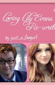 Loving Lily Evans-REWRITE by Just_a_fangurlXX