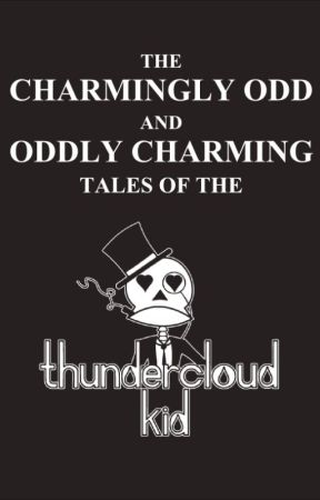 The Charmingly Odd and Oddly Charming Tales of the Thundercloud Kid by ThundercloudKid