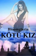 KÖTÜ KIZ by Bloomglaria