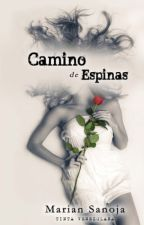 CAMINO DE ESPINAS ©. (Disponible en Amazon, CreateSpace) by mariansanoja