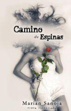 CAMINO DE ESPINAS ©. (Sin editar, versión Borrador.) by mariansanoja