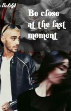 Be close at the last moment. | z.m. by NeliGl