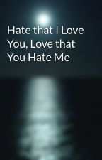 Hate that I Love You, Love that You Hate Me by Ray-Ray00