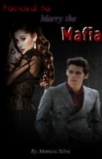 Forced to Marry the Mafia by MonicaSilva506