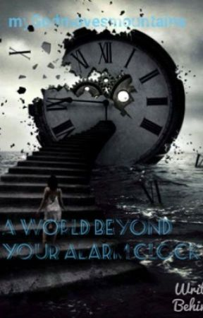 A World Beyond Your Alarm Clock by myGodmovesmountains