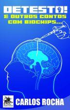 Detesto! E outros contos com biochips. by carlosmrocha