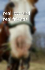 real love and real friends by kailey2001pendley