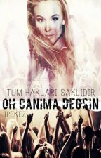 Oh Canıma Değsin! by IpekEz