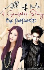 All Of Me ( A Gangster Story ) by gangsterKirara