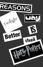 Reasons why Twilight is better than Harry Potter by MissAbixx