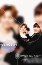 When You Know [Completed] ||JiHope|| by bbyyoonseok