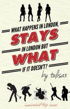 Londra'da Olan, Londra'da Kalır... Peki Ya Kalmazsa? by Tulisax