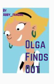 Olga Finds Out by Abby_Fangirl