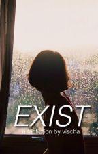 Exist ➸ z.m by daggertops