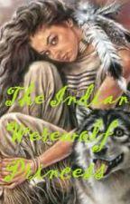 The Indian Werewolf Princess by DellaReyWriterz