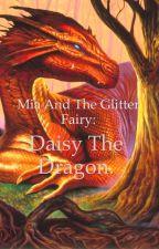 Mia and The Glitter Fairy: Daisy The Dragon. by ktfloss