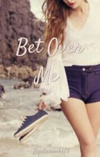 BET OVER ME by dianavh126