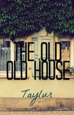 The Old, Old House by Taylur