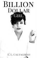 Billion Dollar Girl (On Hold) by ELCaltagirno