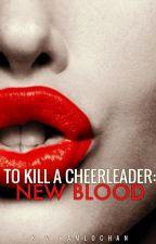 To Kill A Cheerleader: New Blood. by creepystalker123