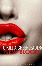 To Kill A Cheerleader: New Blood. by creepystalker123