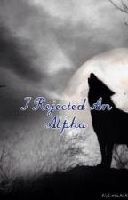 I Rejected An Alpha by JulianaSlashcheva
