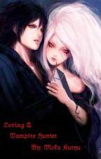 Loving A Vampire Hunter by Mokalaynekuryu