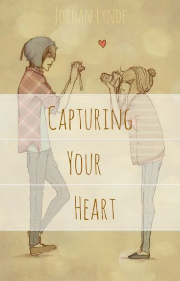 Capturing Your Heart