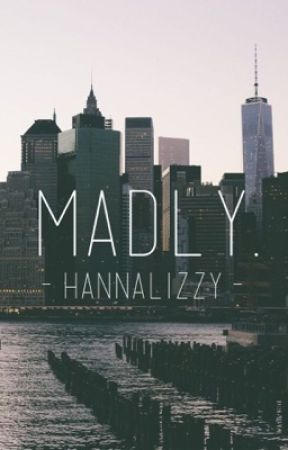 Madly. by hannalizzy