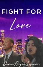 Fight For Love (Revamped) by QueenReignsSupreme
