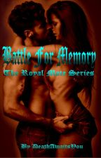 Battle for Memory: The Royal Mate Series Book Three by DeathAwaitsYou