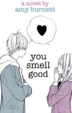 You Smell Good (Editing) by amyyburnett