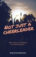 Not Just A Cheerleader by Whatever0329
