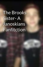 The Brooks Sister- A Janoskians Fanfitction by CamilleBrooks
